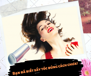 Sấy tóc đúng cách để hạn chế tình trạng rụng tóc